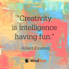Creativity is intelligence having fun. Albert Einsteing